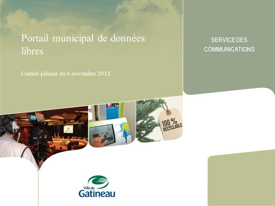Portail municipal de données libres Comité plénier du 6 novembre 2012 SERVICE DES COMMUNICATIONS