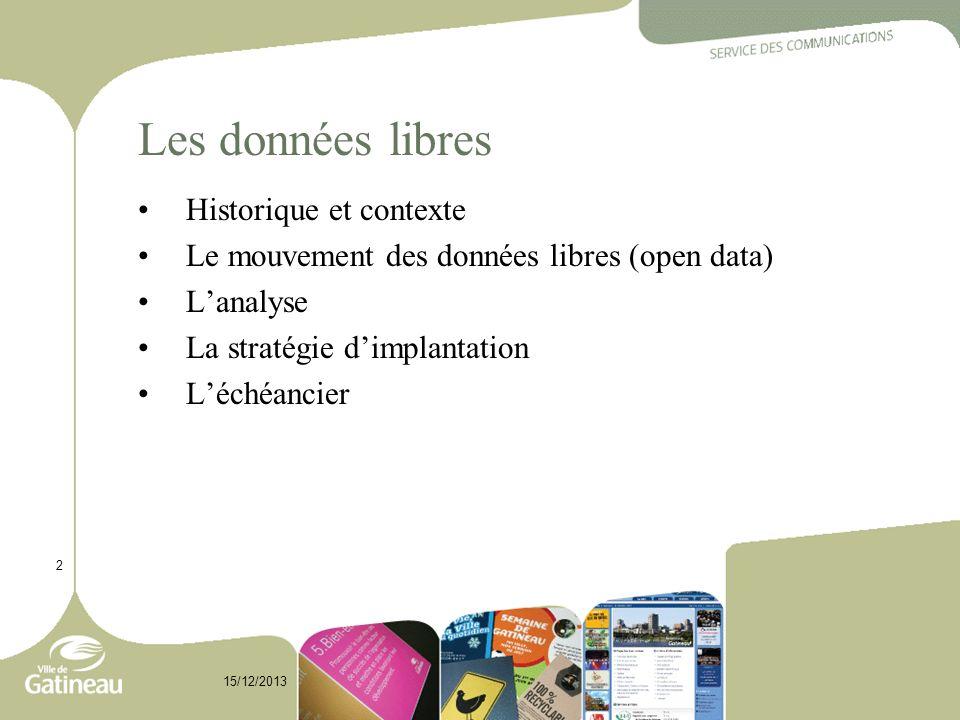 Les données libres Historique et contexte Le mouvement des données libres (open data) Lanalyse La stratégie dimplantation Léchéancier 2 15/12/2013