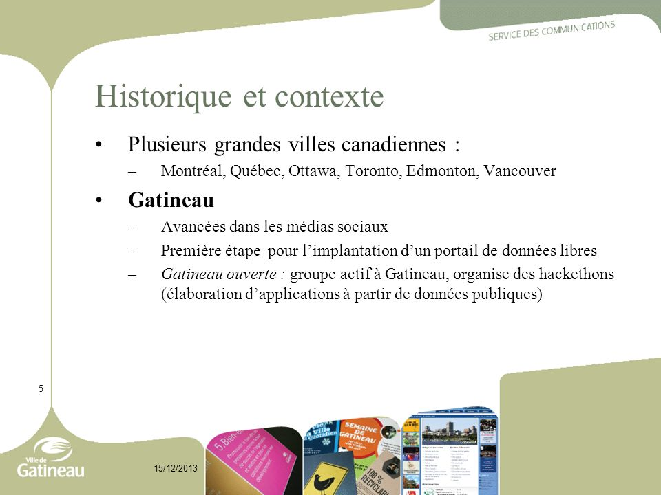Historique et contexte Plusieurs grandes villes canadiennes : –Montréal, Québec, Ottawa, Toronto, Edmonton, Vancouver Gatineau –Avancées dans les médi