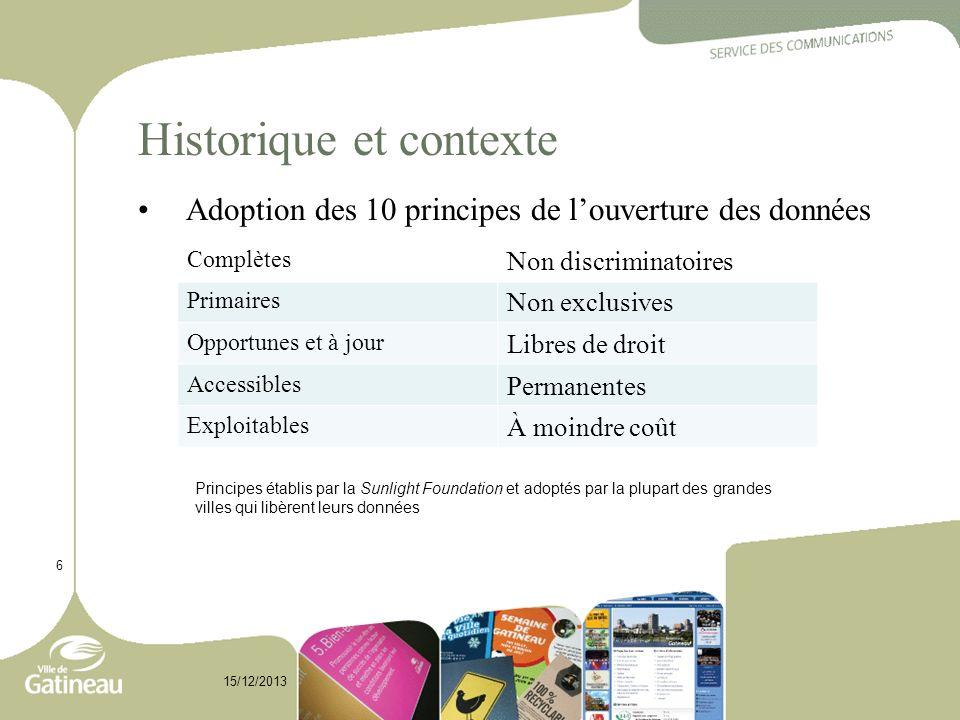 Historique et contexte Adoption des 10 principes de louverture des données 6 15/12/2013 Complètes Non discriminatoires Primaires Non exclusives Opport