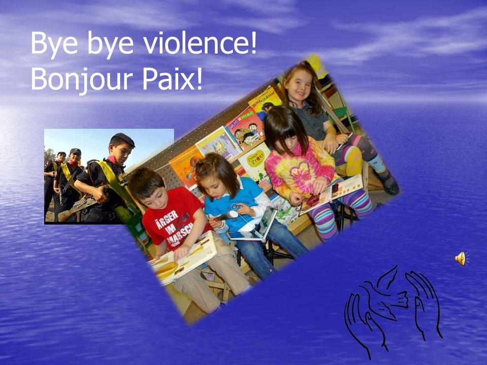 Bye bye violence! Bonjour Paix!