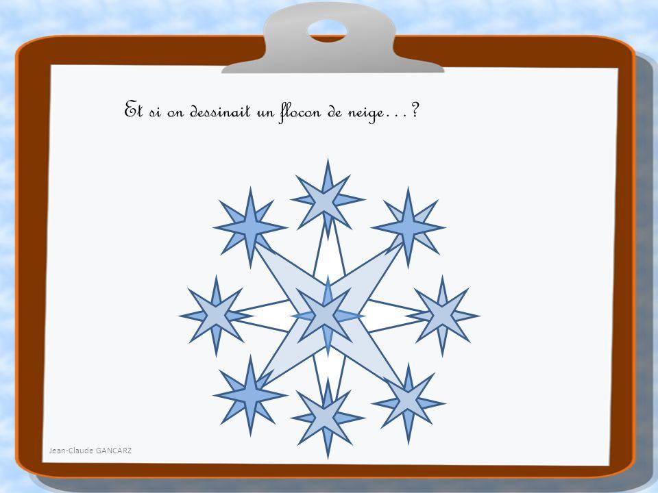 Et si on dessinait un flocon de neige…? Jean-Claude GANCARZ