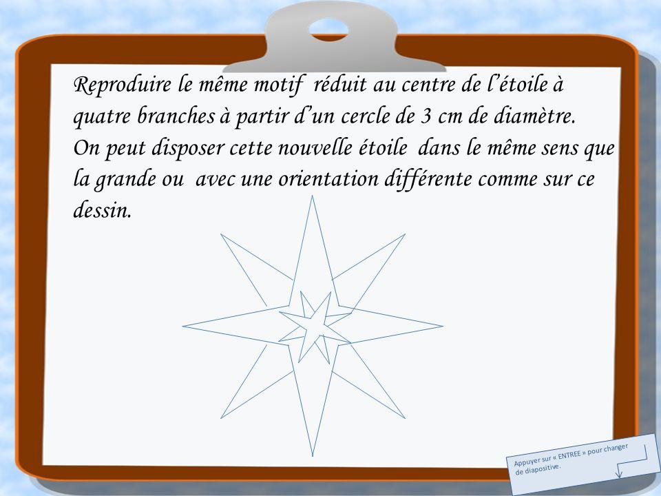 Reproduire le même motif réduit au centre de létoile à quatre branches à partir dun cercle de 3 cm de diamètre. On peut disposer cette nouvelle étoile