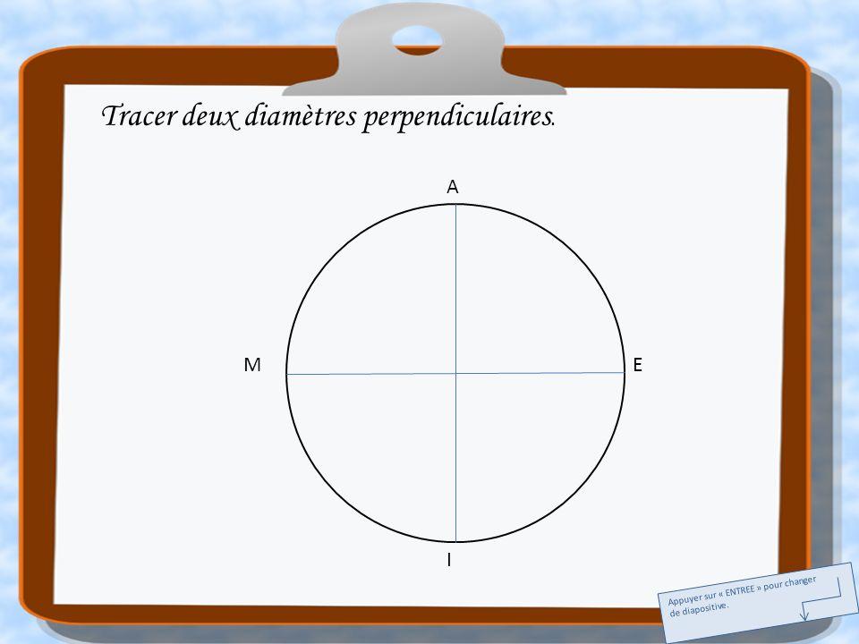 A E I M C G K P Tracer les deux diamètres perpendiculaires représentant les bissectrices des secteurs angulaires définis précédemment.
