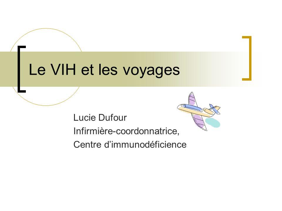 Le VIH et les voyages Lucie Dufour Infirmière-coordonnatrice, Centre dimmunodéficience