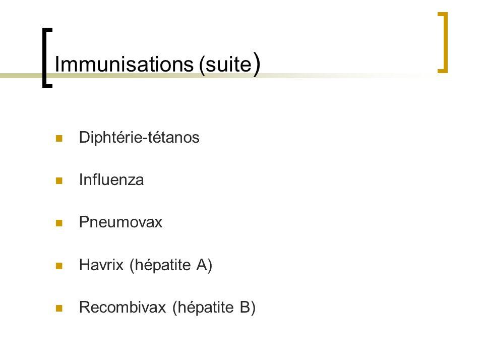 Immunisations (suite ) Diphtérie-tétanos Influenza Pneumovax Havrix (hépatite A) Recombivax (hépatite B)
