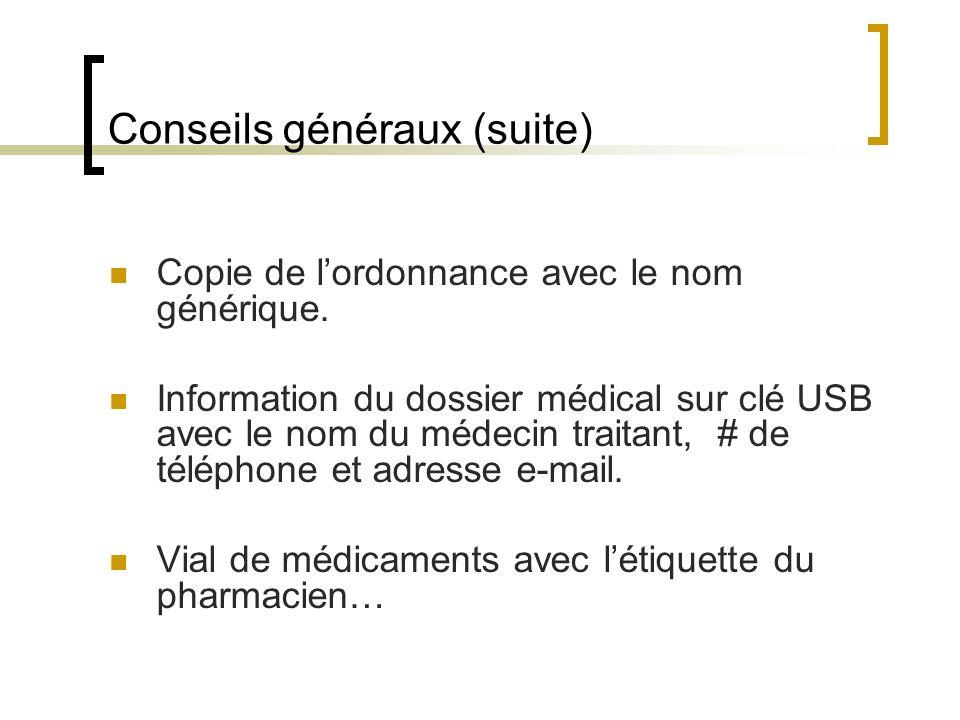 Conseils généraux (suite) Copie de lordonnance avec le nom générique. Information du dossier médical sur clé USB avec le nom du médecin traitant, # de