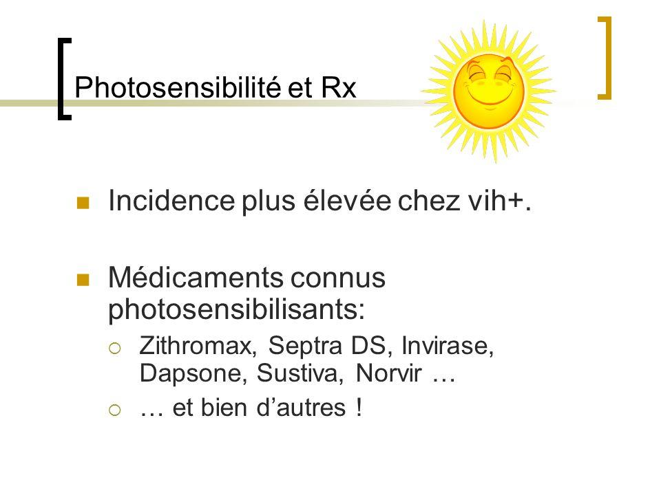 Photosensibilité et Rx Incidence plus élevée chez vih+. Médicaments connus photosensibilisants: Zithromax, Septra DS, Invirase, Dapsone, Sustiva, Norv