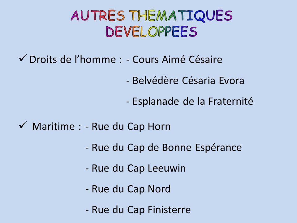 Droits de lhomme : - Cours Aimé Césaire - Belvédère Césaria Evora - Esplanade de la Fraternité Maritime : - Rue du Cap Horn - Rue du Cap de Bonne Espé
