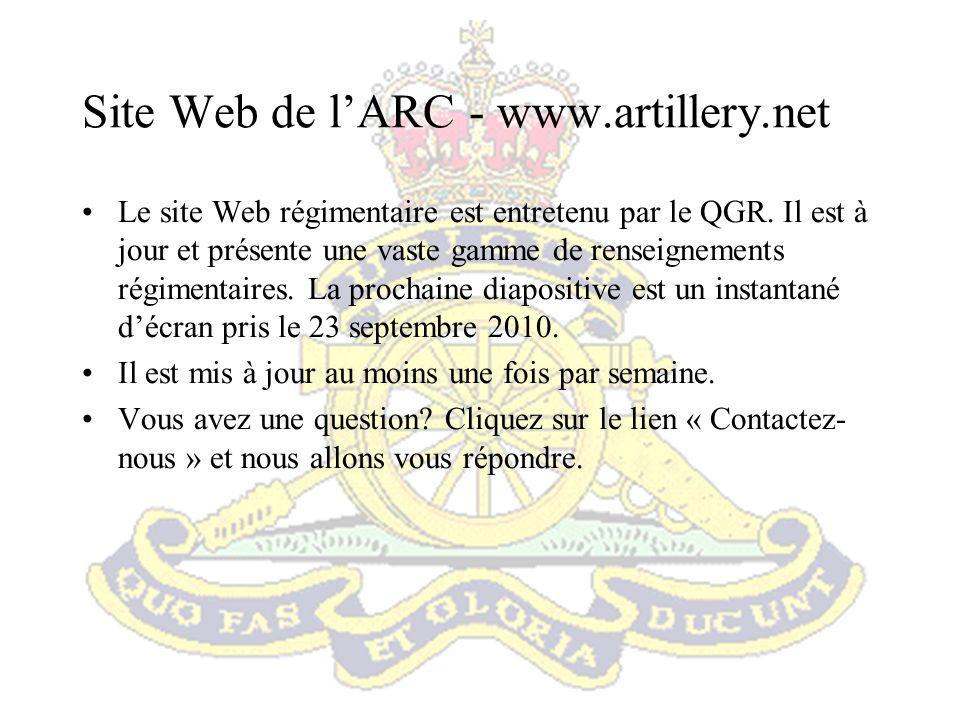 Site Web de lARC - www.artillery.net Le site Web régimentaire est entretenu par le QGR. Il est à jour et présente une vaste gamme de renseignements ré