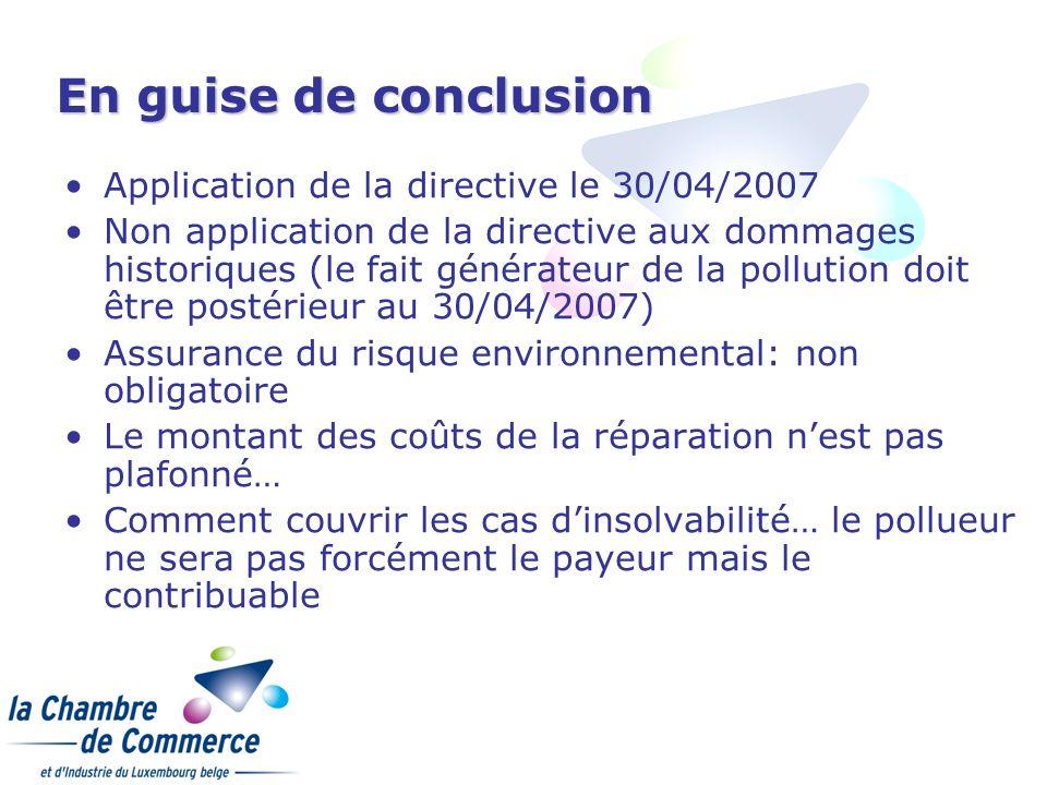 En guise de conclusion Application de la directive le 30/04/2007 Non application de la directive aux dommages historiques (le fait générateur de la po