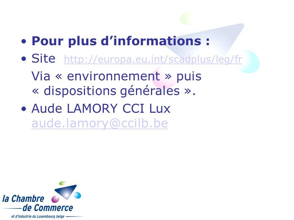 Pour plus dinformations : Site http://europa.eu.int/scadplus/leg/fr http://europa.eu.int/scadplus/leg/fr Via « environnement » puis « dispositions gén