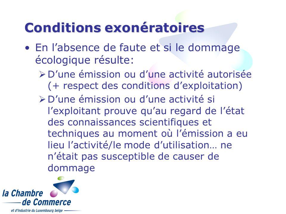 Conditions exonératoires En labsence de faute et si le dommage écologique résulte: Dune émission ou dune activité autorisée (+ respect des conditions