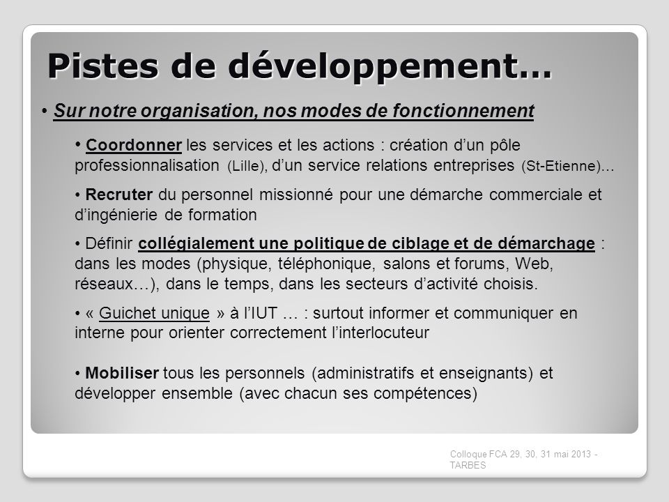 Pistes de développement… Colloque FCA 29, 30, 31 mai 2013 - TARBES Sur notre organisation, nos modes de fonctionnement Coordonner les services et les