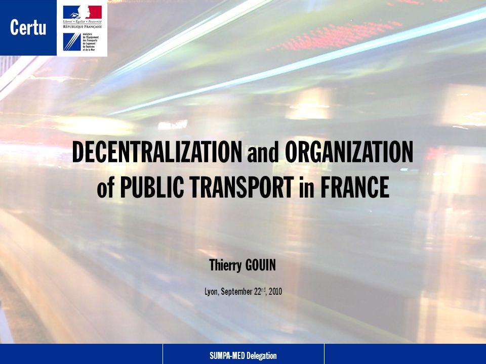 T. GOUINSUMPA-MED Delegation22/09/2010 1 Auteur ou Service2 décembre 2002 Thierry GOUIN Lyon, September 22 nd, 2010 DECENTRALIZATION and ORGANIZATION