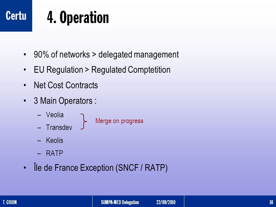 T. GOUINSUMPA-MED Delegation22/09/2010 16 90% of networks > delegated management EU Regulation > Regulated Comptetition Net Cost Contracts 3 Main Oper