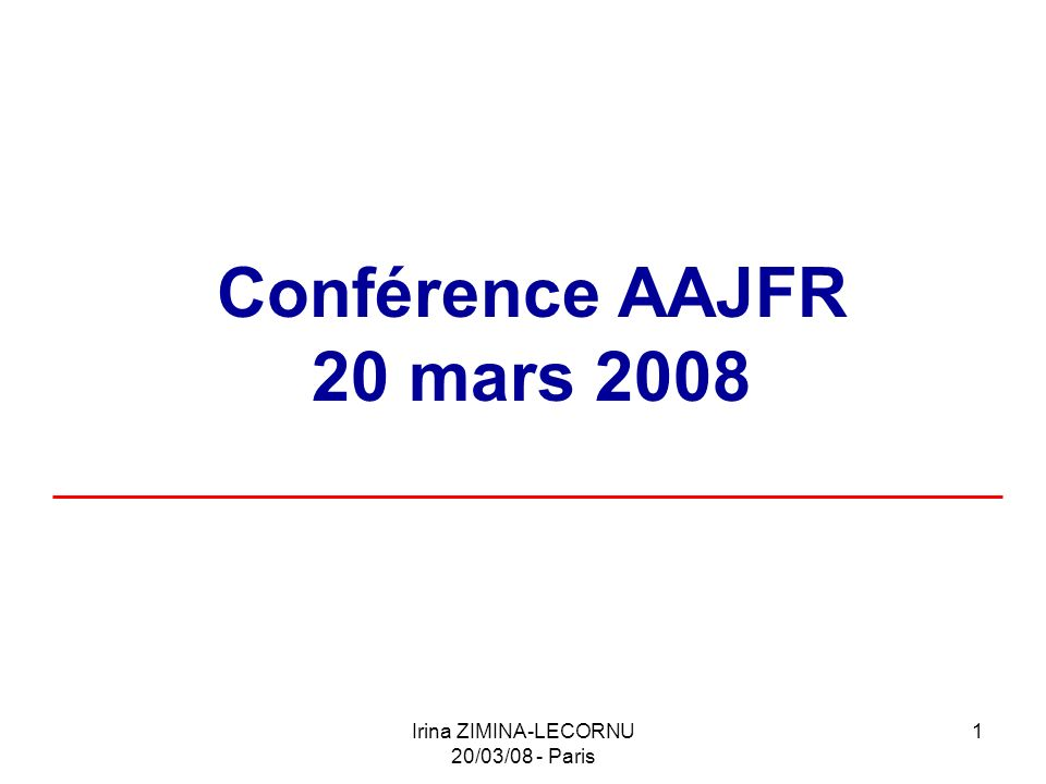 Irina ZIMINA-LECORNU 20/03/08 - Paris 1 Conférence AAJFR 20 mars 2008