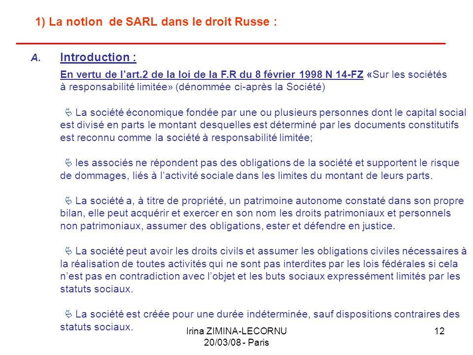 Irina ZIMINA-LECORNU 20/03/08 - Paris 12 1) La notion de SARL dans le droit Russe : A. Introduction : En vertu de lart.2 de la loi de la F.R du 8 févr