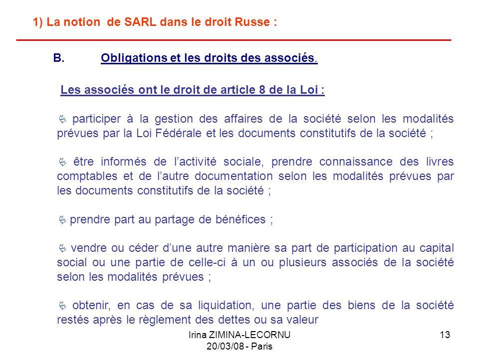 Irina ZIMINA-LECORNU 20/03/08 - Paris 13 1) La notion de SARL dans le droit Russe : Les associés ont le droit de article 8 de la Loi : participer à la