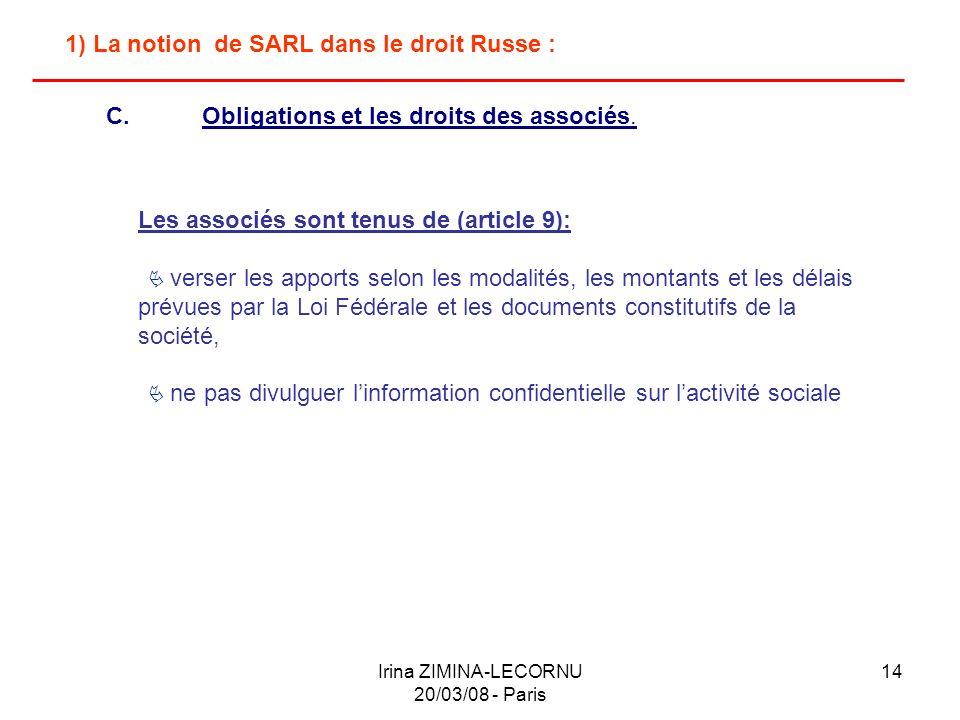 Irina ZIMINA-LECORNU 20/03/08 - Paris 14 1) La notion de SARL dans le droit Russe : Les associés sont tenus de (article 9): verser les apports selon l