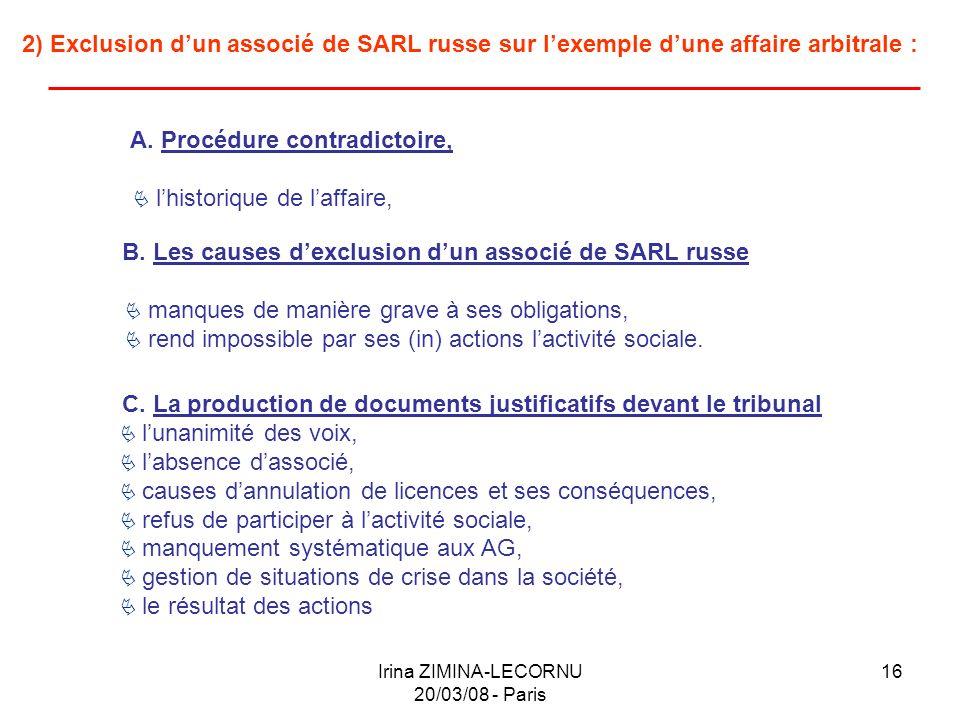 Irina ZIMINA-LECORNU 20/03/08 - Paris 16 2) Exclusion dun associé de SARL russe sur lexemple dune affaire arbitrale : A. Procédure contradictoire, lhi