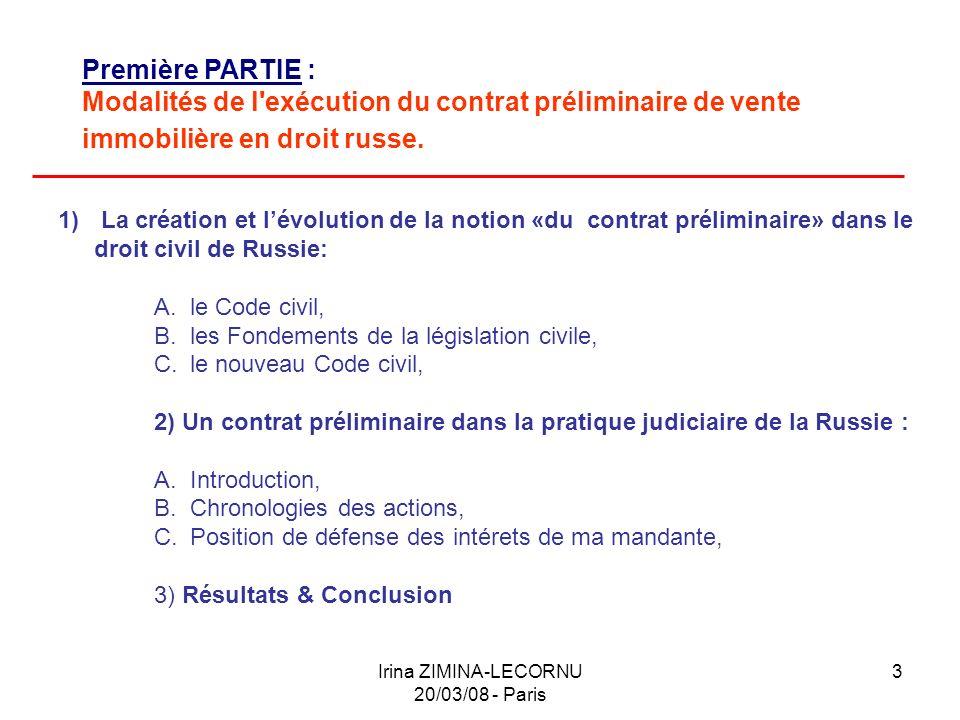 Irina ZIMINA-LECORNU 20/03/08 - Paris 3 Première PARTIE : Modalités de l'exécution du contrat préliminaire de vente immobilière en droit russe. 1) La