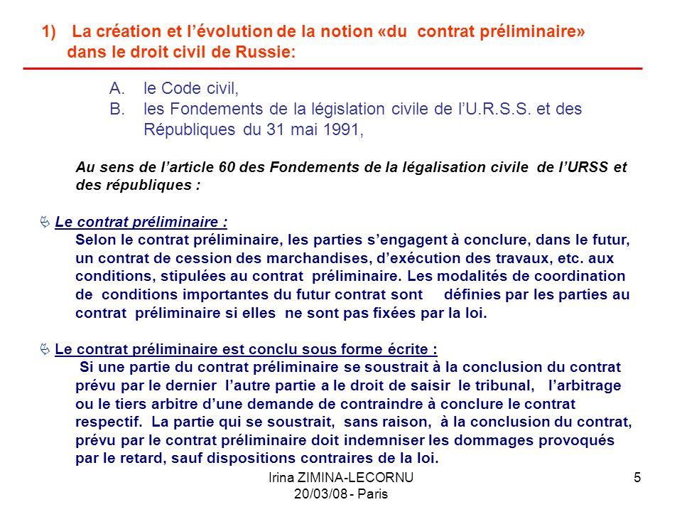 Irina ZIMINA-LECORNU 20/03/08 - Paris 5 1) La création et lévolution de la notion «du contrat préliminaire» dans le droit civil de Russie: A. le Code