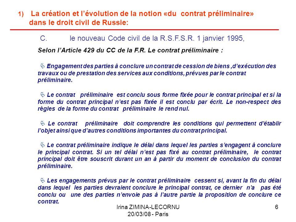 Irina ZIMINA-LECORNU 20/03/08 - Paris 6 1) La création et lévolution de la notion «du contrat préliminaire» dans le droit civil de Russie: C.le nouvea