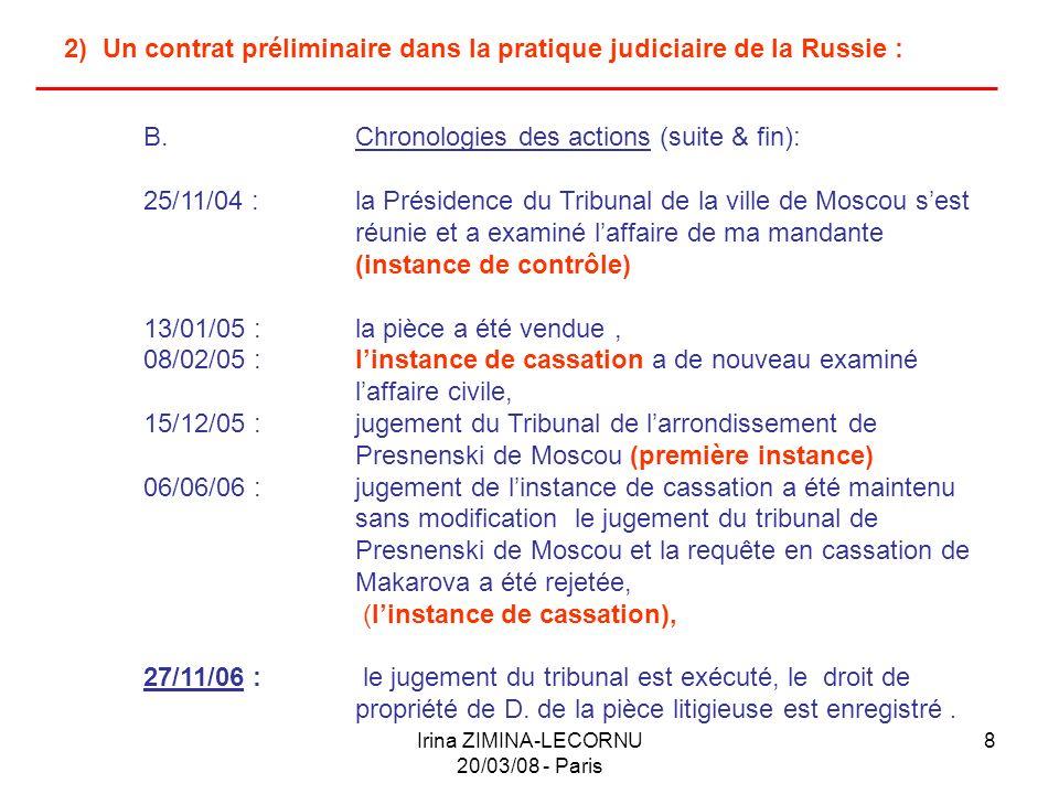 Irina ZIMINA-LECORNU 20/03/08 - Paris 8 2) Un contrat préliminaire dans la pratique judiciaire de la Russie : B.Chronologies des actions (suite & fin)