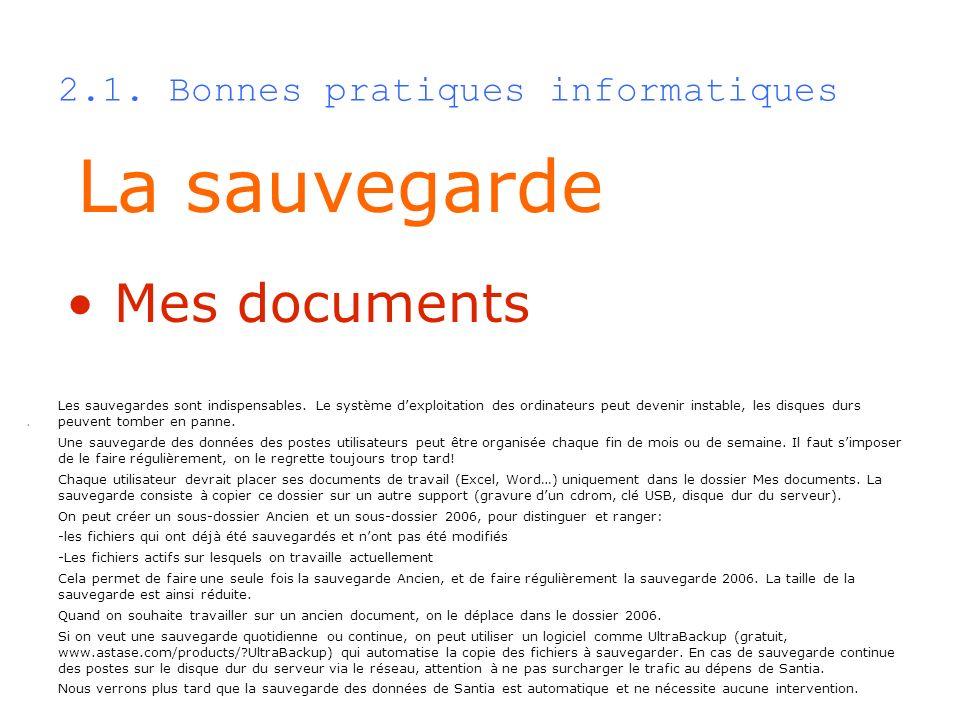 2.1. Bonnes pratiques informatiques La sauvegarde Mes documents. Les sauvegardes sont indispensables. Le système dexploitation des ordinateurs peut de