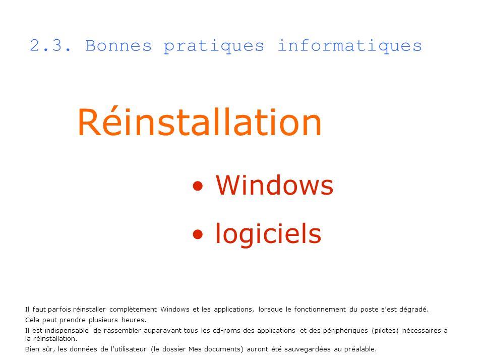 2.3. Bonnes pratiques informatiques Réinstallation Windows logiciels Il faut parfois réinstaller complètement Windows et les applications, lorsque le