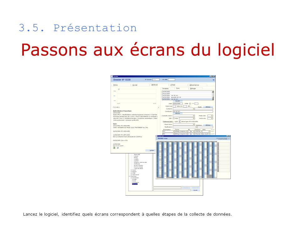 3.5. Présentation Lancez le logiciel, identifiez quels écrans correspondent à quelles étapes de la collecte de données. Passons aux écrans du logiciel