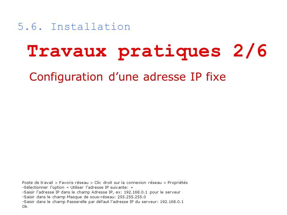 5.6. Installation Poste de travail > Favoris réseau > Clic droit sur la connexion réseau > Propriétés -Sélectionner loption « Utiliser ladresse IP sui