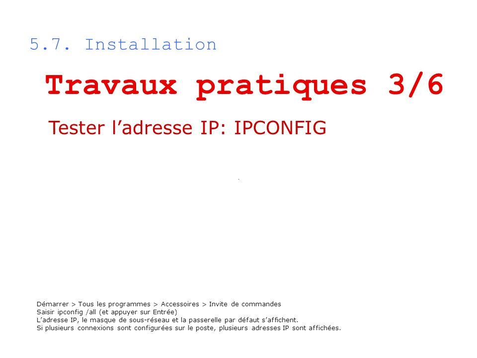 5.7. Installation Démarrer > Tous les programmes > Accessoires > Invite de commandes Saisir ipconfig /all (et appuyer sur Entrée) Ladresse IP, le masq