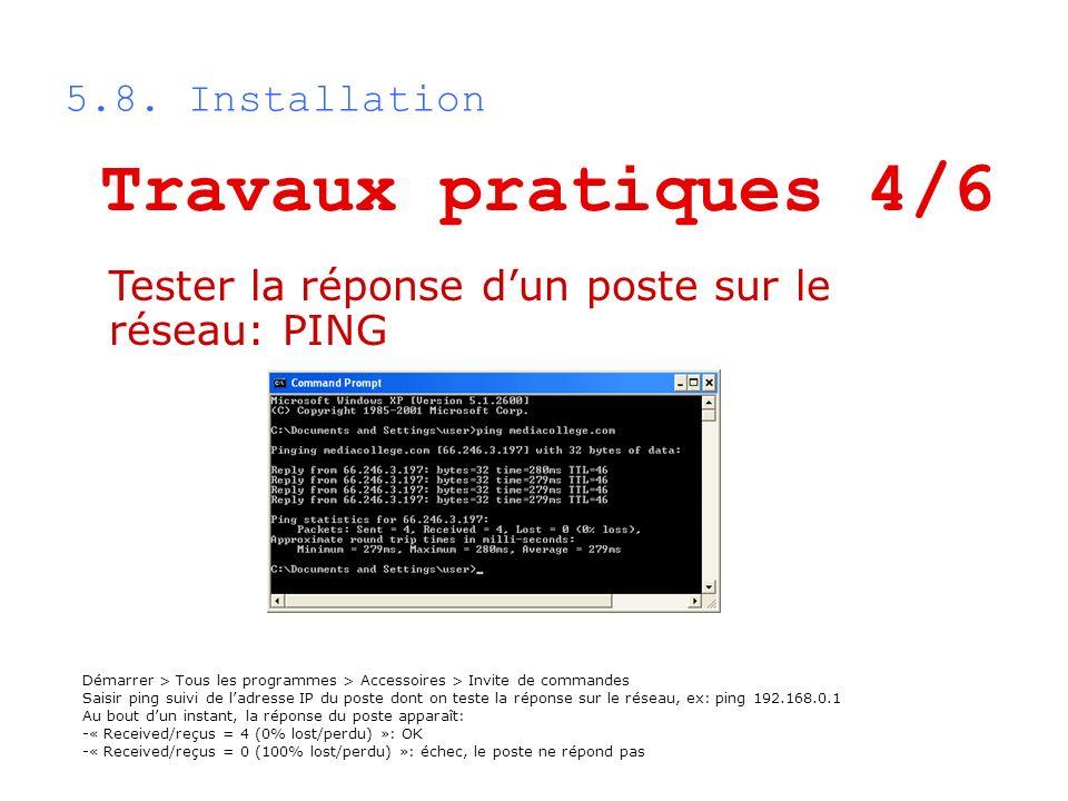 5.8. Installation Démarrer > Tous les programmes > Accessoires > Invite de commandes Saisir ping suivi de ladresse IP du poste dont on teste la répons