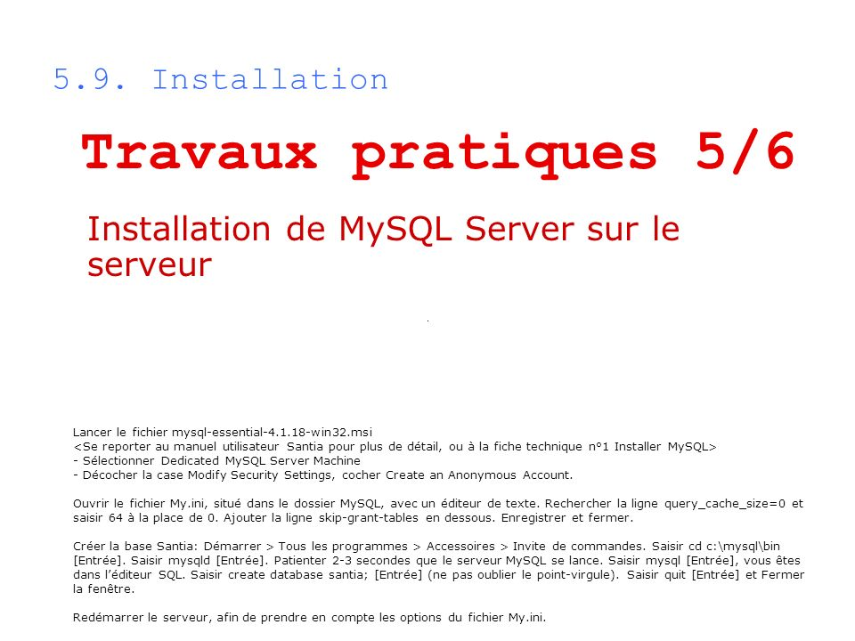 5.9. Installation Lancer le fichier mysql-essential-4.1.18-win32.msi - Sélectionner Dedicated MySQL Server Machine - Décocher la case Modify Security