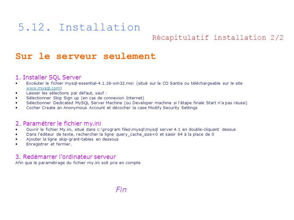 5.12. Installation Sur le serveur seulement 1. Installer SQL Server Excéuter le fichier mysql-essential-4.1.18-win32.msi (situé sur le CD Santia ou té