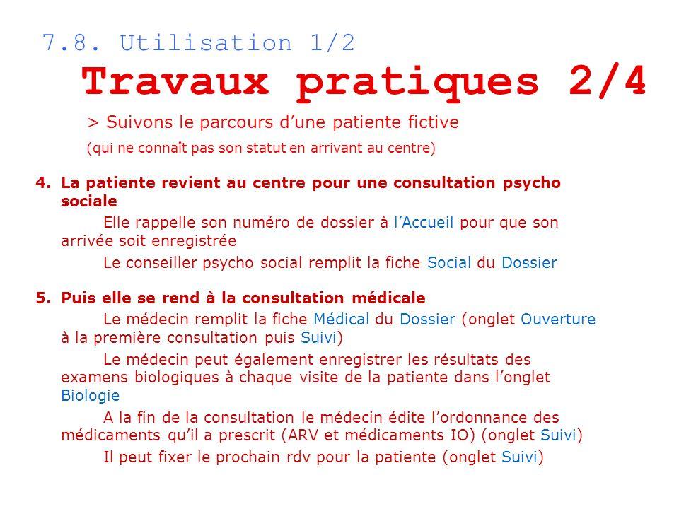 7.8. Utilisation 1/2 Travaux pratiques 2/4 > Suivons le parcours dune patiente fictive (qui ne connaît pas son statut en arrivant au centre) 4.La pati