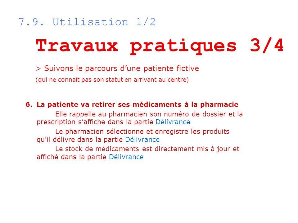 7.9. Utilisation 1/2 Travaux pratiques 3/4 > Suivons le parcours dune patiente fictive (qui ne connaît pas son statut en arrivant au centre) 6.La pati