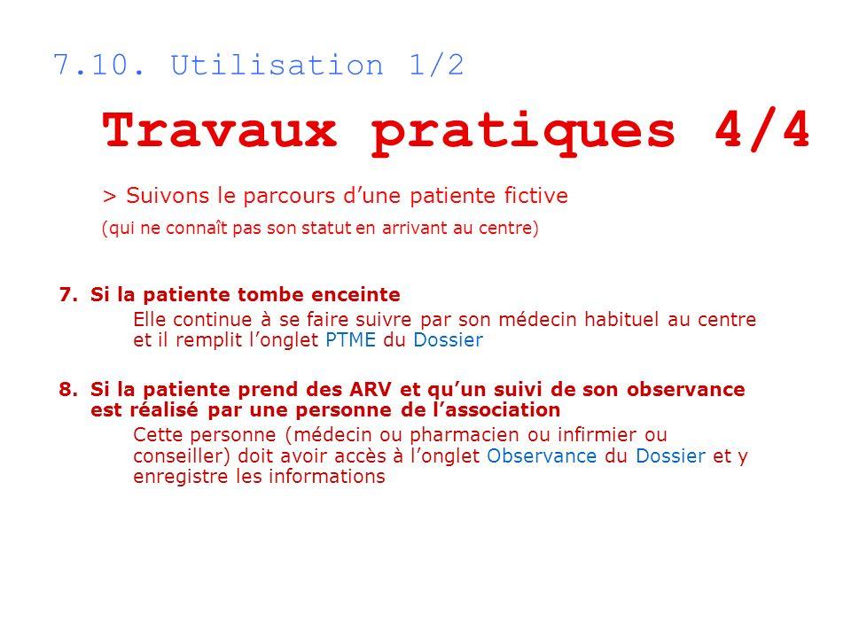 7.10. Utilisation 1/2 Travaux pratiques 4/4 > Suivons le parcours dune patiente fictive (qui ne connaît pas son statut en arrivant au centre) 7.Si la