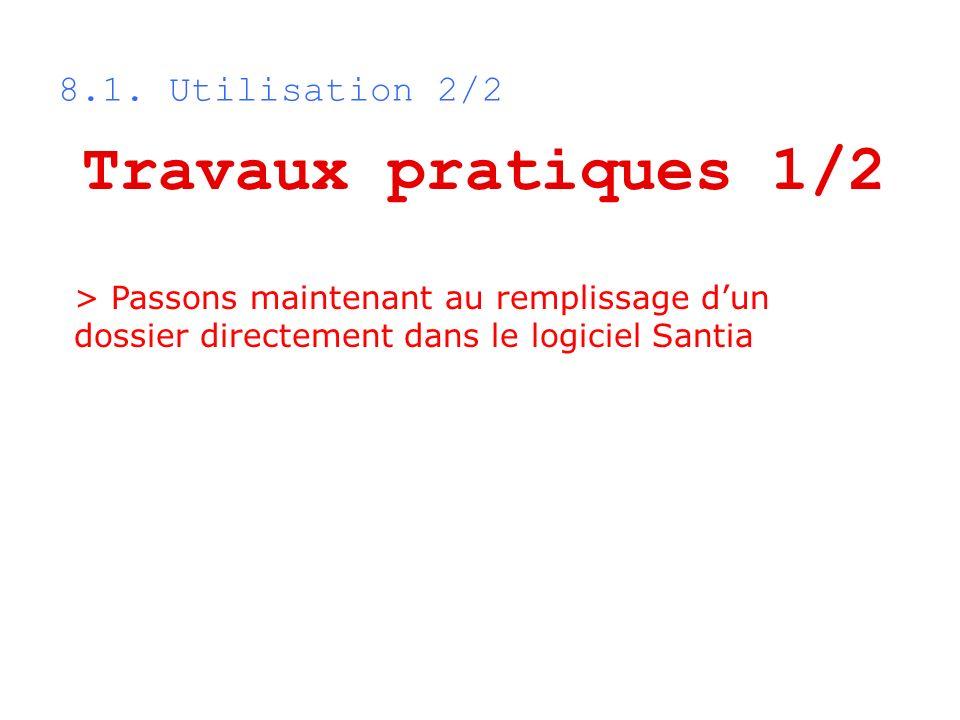 8.1. Utilisation 2/2 Travaux pratiques 1/2 > Passons maintenant au remplissage dun dossier directement dans le logiciel Santia