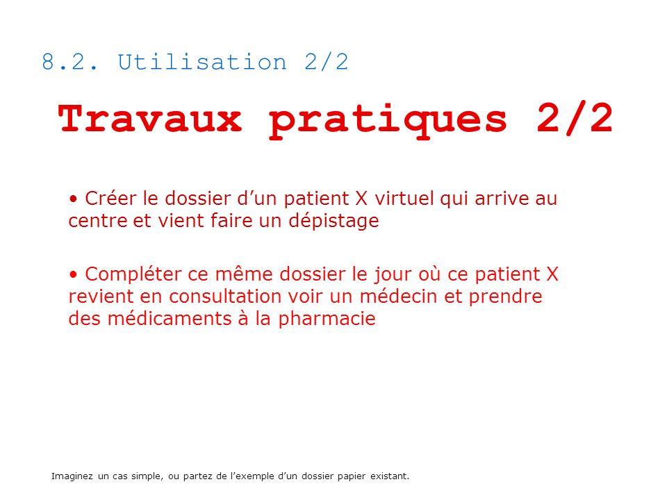 8.2. Utilisation 2/2 Travaux pratiques 2/2 Créer le dossier dun patient X virtuel qui arrive au centre et vient faire un dépistage Compléter ce même d