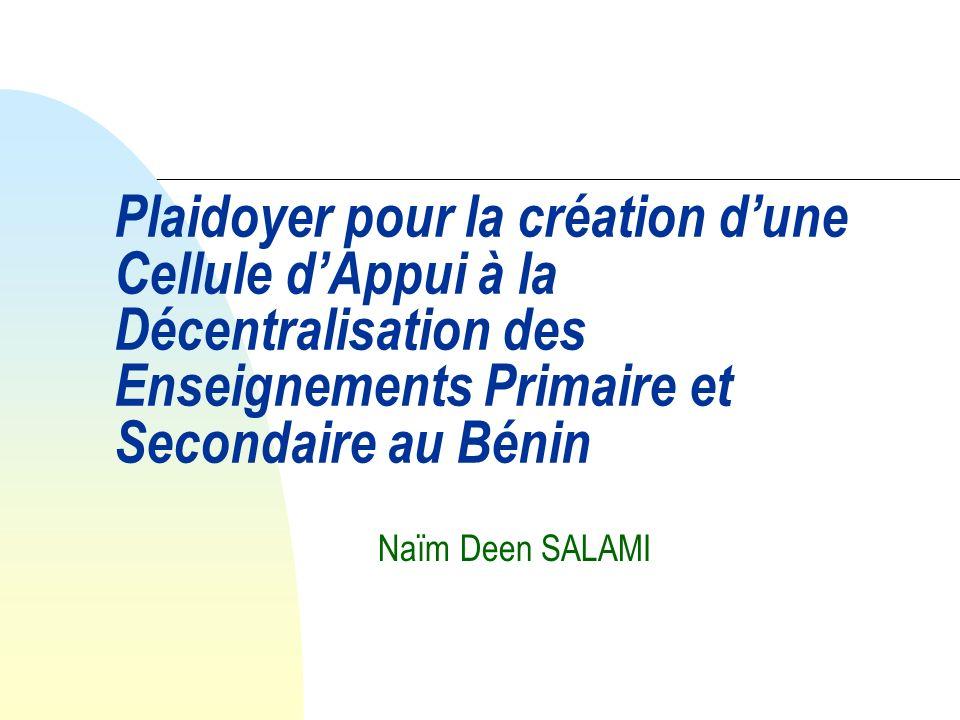 Plaidoyer pour la création dune Cellule dAppui à la Décentralisation des Enseignements Primaire et Secondaire au Bénin Naïm Deen SALAMI