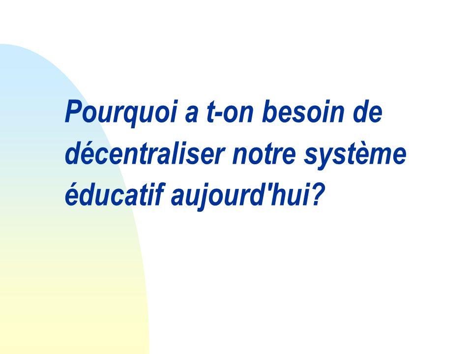 Pourquoi a t-on besoin de décentraliser notre système éducatif aujourd hui?