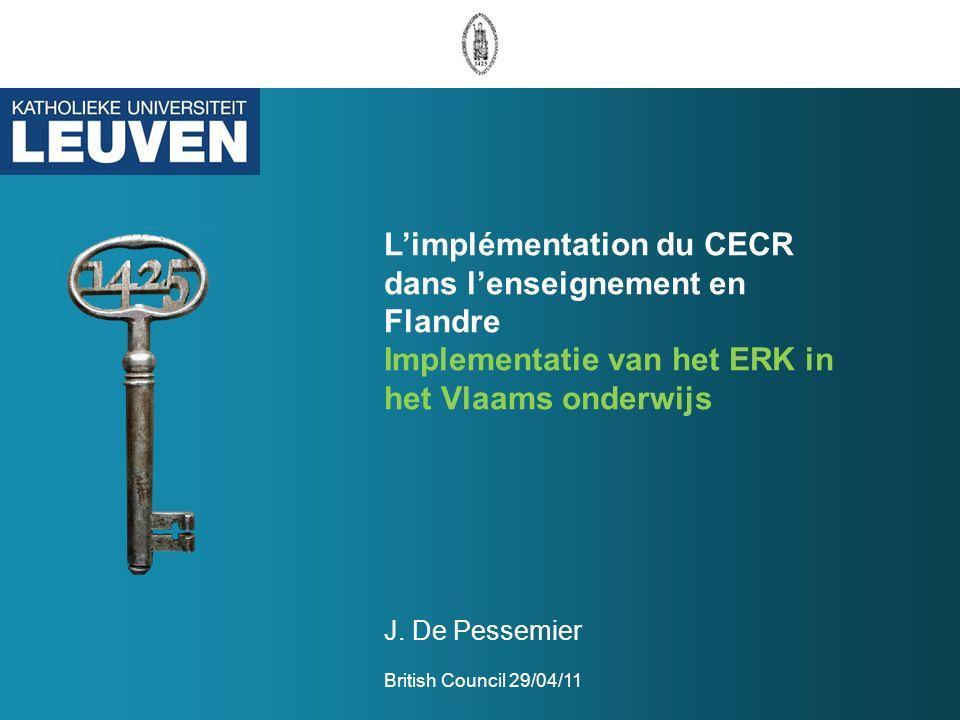 Limplémentation du CECR dans lenseignement en Flandre Implementatie van het ERK in het Vlaams onderwijs J. De Pessemier British Council 29/04/11