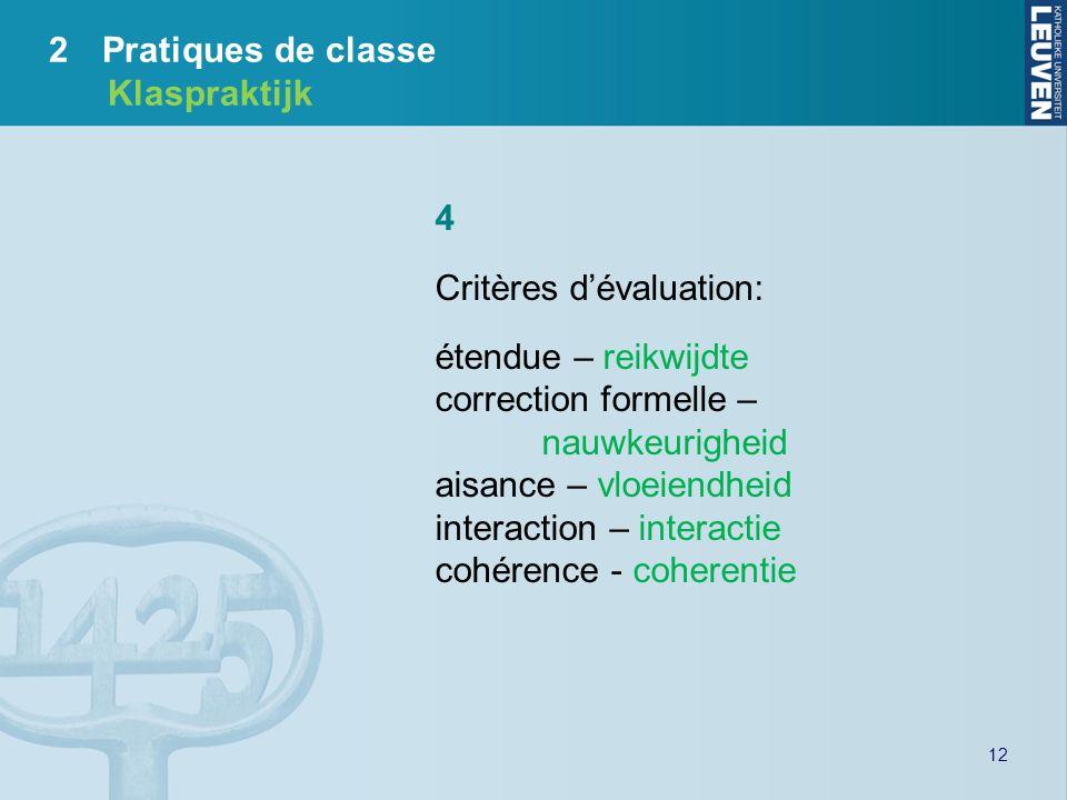 12 4 Critères dévaluation: étendue – reikwijdte correction formelle – nauwkeurigheid aisance – vloeiendheid interaction – interactie cohérence - coher