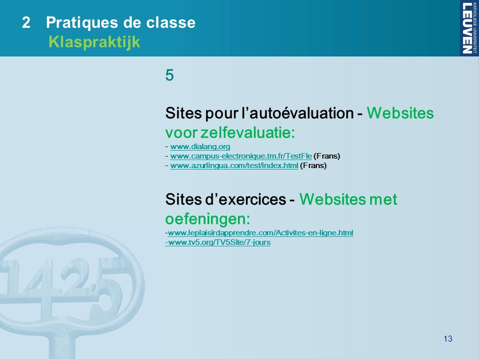 13 5 Sites pour lautoévaluation - Websites voor zelfevaluatie: - www.dialang.orgwww.dialang.org - www.campus-electronique.tm.fr/TestFle (Frans)www.cam