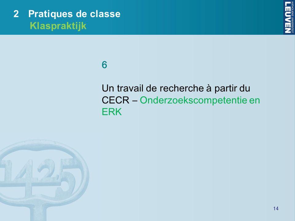 14 6 Un travail de recherche à partir du CECR – Onderzoekscompetentie en ERK 2Pratiques de classe Klaspraktijk