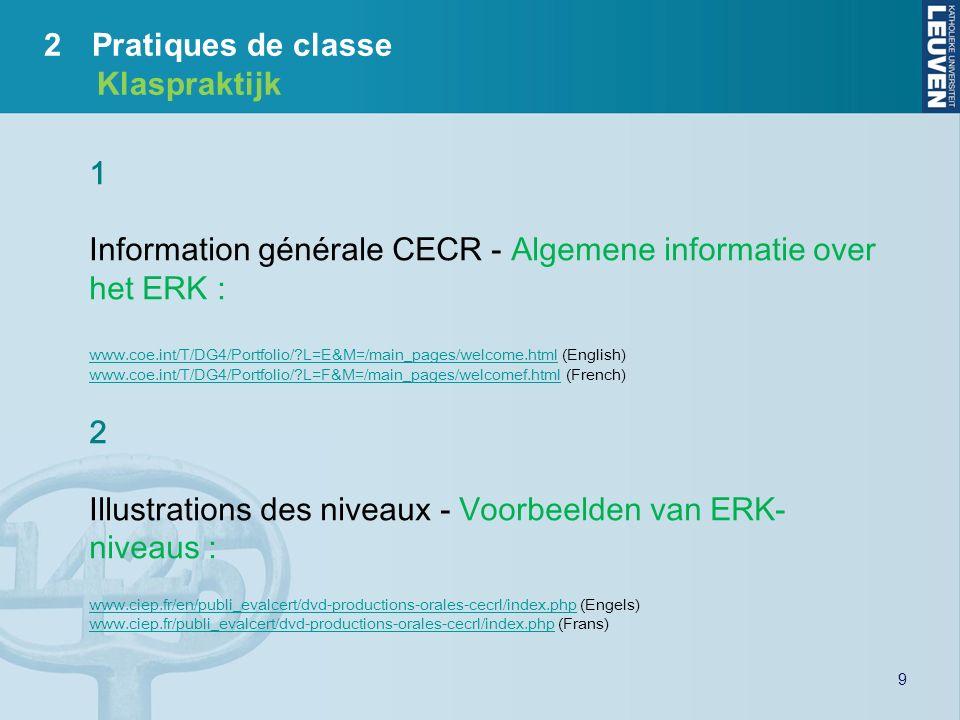 9 1 Information générale CECR - Algemene informatie over het ERK : www.coe.int/T/DG4/Portfolio/?L=E&M=/main_pages/welcome.htmlwww.coe.int/T/DG4/Portfo