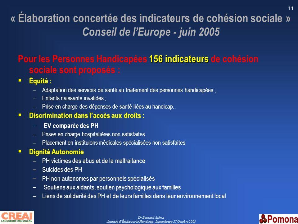 Dr Bernard Azéma Journée dÉtudes sur le Handicap - Luxembourg 27 Octobre 2005 11 « Élaboration concertée des indicateurs de cohésion sociale » Conseil